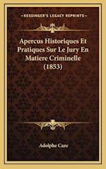 Apercus Historiques Et Pratiques Sur Le Jury En Matiere Criminelle (1853) af Adolphe Caze