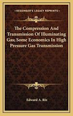 The Compression and Transmission of Illuminating Gas; Some Economics in High Pressure Gas Transmission af Edward A. Rix