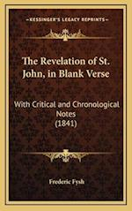 The Revelation of St. John, in Blank Verse af Frederic Fysh