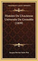 Histoire de L'Ancienne Universite de Grenoble (1839) af Jacques Berriat-Saint-Prix