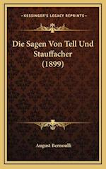 Die Sagen Von Tell Und Stauffacher (1899) af August Bernoulli
