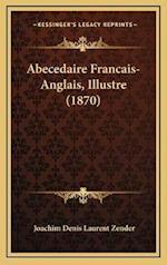 Abecedaire Francais-Anglais, Illustre (1870) af Joachim Denis Laurent Zender