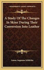 A Study of the Changes in Skins During Their Conversion Into Leather af Anton Augustus Schlichte