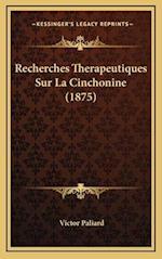 Recherches Therapeutiques Sur La Cinchonine (1875) af Victor Paliard