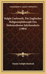 Ralph Cudworth, Ein Englischer Religionsphilosoph Des Siebenzehnten Jahrhunderts (1904) af Daniel Adolph Huebsch