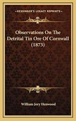 Observations on the Detrital Tin Ore of Cornwall (1873) af William Jory Henwood