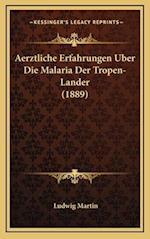Aerztliche Erfahrungen Uber Die Malaria Der Tropen-Lander (1889) af Ludwig Martin