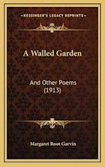A Walled Garden af Margaret Root Garvin