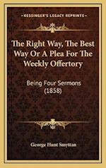 The Right Way, the Best Way or a Plea for the Weekly Offertory af George Hunt Smyttan