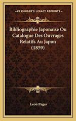 Bibliographie Japonaise Ou Catalogue Des Ouvrages Relatifs Au Japon (1859) af Leon Pages