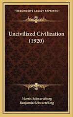 Uncivilized Civilization (1920) af Morris Schwartzberg, Benjamin Schwartzberg
