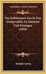 Das Kohlensaure Gas in Den Soolsprudeln Zu Nauheim Und Kissingen (1856) af Rudolph Ludwig
