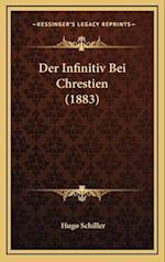 Der Infinitiv Bei Chrestien (1883) af Hugo Schiller