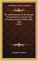 The Administration of the Marquis of Lansdowne as Viceroy and Governor-General of India, 1888-1894 (1894) af George W. Forrest