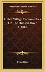 Dutch Village Communities on the Hudson River (1886) af Irving Elting