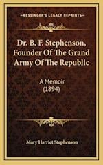 Dr. B. F. Stephenson, Founder of the Grand Army of the Republic af Mary Harriet Stephenson