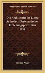 Die Architektur Im Lichte Asthetisch-Systematischer Einteilungsprinzipien (1911) af Stephan Prager