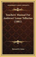 Teachers' Manual for Andrews' Lunar Tellurian (1881) af Howard H. Gross