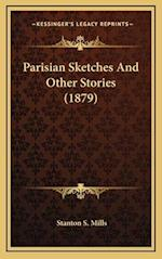 Parisian Sketches and Other Stories (1879) af Stanton S. Mills