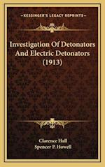 Investigation of Detonators and Electric Detonators (1913) af Clarence Hall, Spencer P. Howell