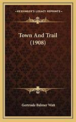 Town and Trail (1908) af Gertrude Balmer Watt