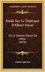 Etude Sur Le Triptyque D'Albert Durer af Charles Ephrussi