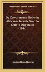 de Catechumenis Ecclesiae Africanae Ineunte Saeculo Quinto Disputatio (1844)