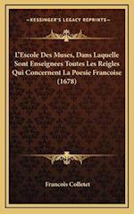 L'Escole Des Muses, Dans Laquelle Sont Enseignees Toutes Les Reigles Qui Concernent La Poesie Francoise (1678) af Francois Colletet