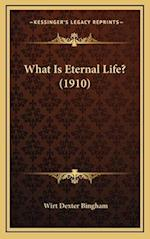 What Is Eternal Life? (1910) af Wirt Dexter Bingham