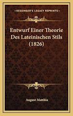 Entwurf Einer Theorie Des Lateinischen Stils (1826) af August Matthia