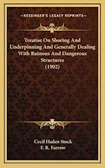 Treatise on Shoring and Underpinning and Generally Dealing with Ruinous and Dangerous Structures (1902)
