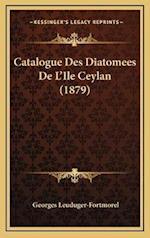 Catalogue Des Diatomees de L'Ile Ceylan (1879) af Georges Leuduger-Fortmorel