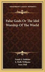 False Gods or the Idol Worship of the World af Frank S. Dobbins