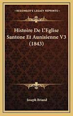 Histoire de L'Eglise Santone Et Aunisienne V3 (1843) af Joseph Briand
