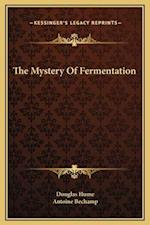 The Mystery of Fermentation af Douglas Hume, Antoine Bechamp