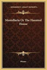 Mostellaria or the Haunted House