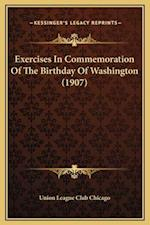 Exercises in Commemoration of the Birthday of Washington (1907) af Union League Club Chicago