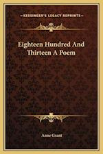 Eighteen Hundred and Thirteen a Poem af Anne Grant