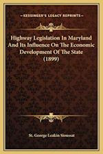 Highway Legislation in Maryland and Its Influence on the Economic Development of the State (1899) af St George Leakin Sioussat