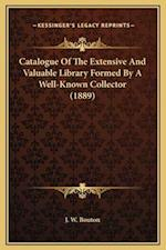 Catalogue of the Extensive and Valuable Library Formed by a Well-Known Collector (1889) af J. W. Bouton