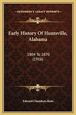 Early History of Huntsville, Alabama af Edward Chambers Betts