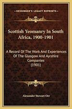 Scottish Yeomanry in South Africa, 1900-1901 af Alexander Stewart Orr