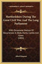 Hertfordshire During the Great Civil War and the Long Parliament af Alfred Kingston
