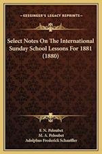 Select Notes on the International Sunday School Lessons for 1881 (1880) af F. N. Peloubet, M. a. Peloubet