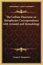 The Leibniz Discourse on Metaphysics Correspondence with Arnauld and Monadology af George R. Montgomery