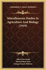 Miscellaneous Studies in Agriculture and Biology (1919) af Albert Free Swain, George Francis McEwen, Howard Brett Frost