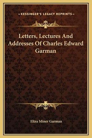 Bog, hardback Letters, Lectures and Addresses of Charles Edward Garman af Eliza Miner Garman