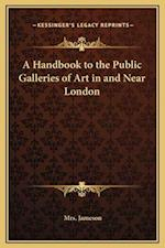 A Handbook to the Public Galleries of Art in and Near London