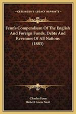 Fenn's Compendium of the English and Foreign Funds, Debts and Revenues of All Nations (1883) af Charles Fenn