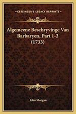 Algemeene Beschryvinge Van Barbaryen, Part 1-2 (1733)